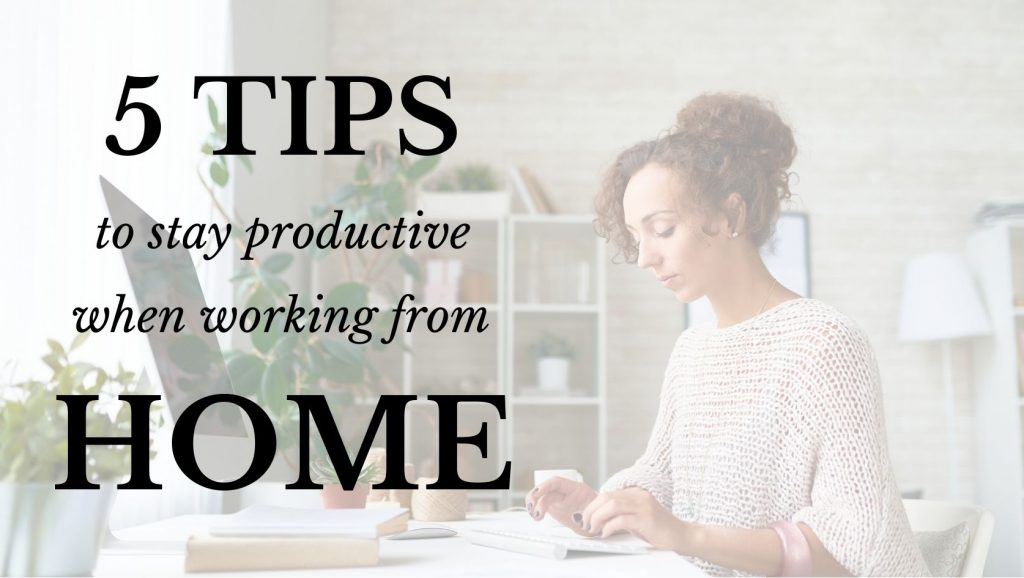 5 tips to stay productive when working from home.