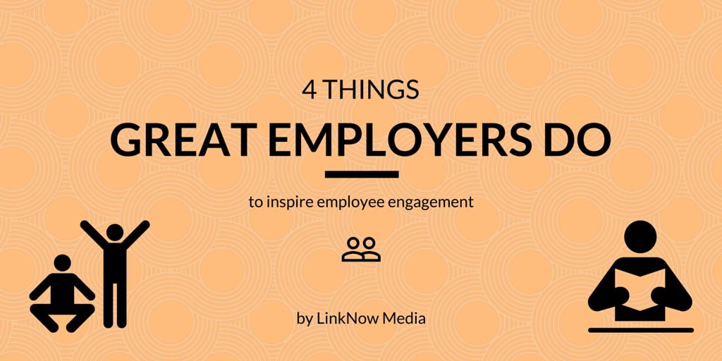 4 things great employers do to inspire employee engagement