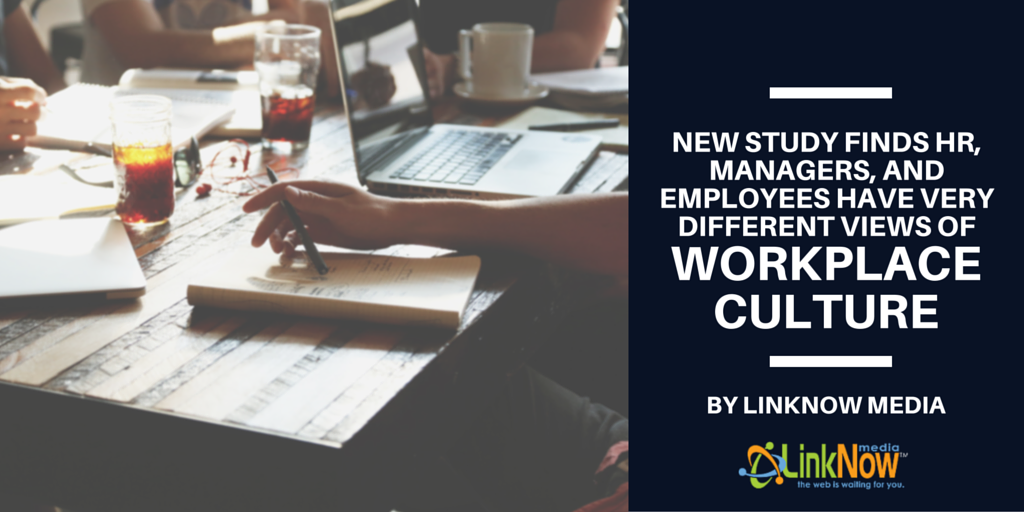 New Study Finds HR, Managers, and Employees Have Very Different Views of Workplace Culture by LinkNow Media (1)